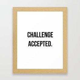 Challenge accepted Framed Art Print