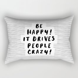 Be Happy It Drives People Crazy black-white typography minimalist home bedroom room wall decor Rectangular Pillow