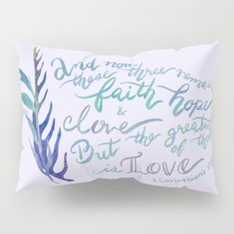 The Greatest of These is Love - 1 Corinthians 13:13 Pillow Sham