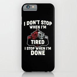 i don't stop when i'm tired i stop when i'm done iPhone Case