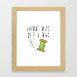 I Needle Little More Thread Framed Art Print