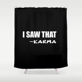 i saw that karma Shower Curtain