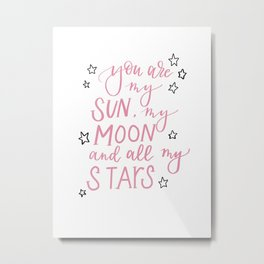 You're my sun my moon and all my stars Metal Print