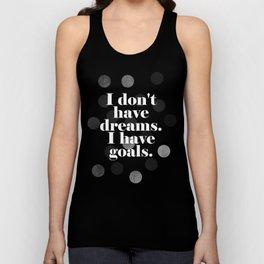 I don't have dreams. I have goals. Unisex Tank Top