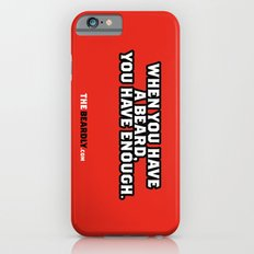 WHEN YOU HAVE A BEARD, YOU HAVE ENOUGH. Slim Case iPhone 6s