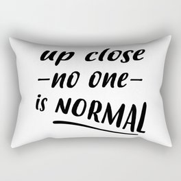 up close no one is normal Rectangular Pillow