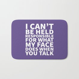 I Can't Be Held Responsible For What My Face Does When You Talk (Ultra Violet) Bath Mat