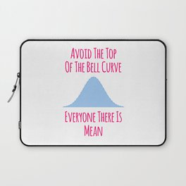 Avoid the Top of the Bell Curve Fun Quote Laptop Sleeve