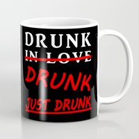 drunk Mugs featuring Drunk Just Drunk by fanceytees