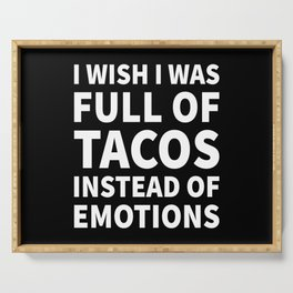 I Wish I Was Full of Tacos Instead of Emotions (Black & White) Serving Tray