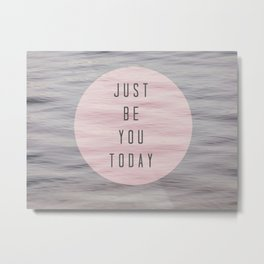 just be you today  Metal Print