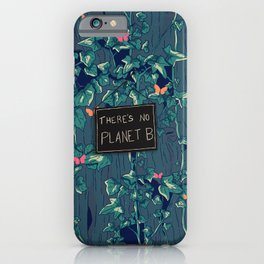 There's no Planet B iPhone Case