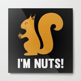 I'm Nuts Metal Print