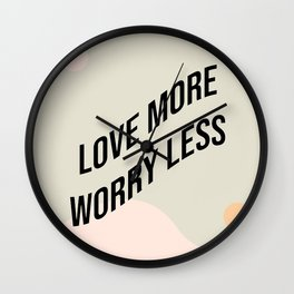 LOVE MORE WORRY LESS Wall Clock