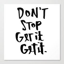 Don't Stop Get It, Get It. Canvas Print