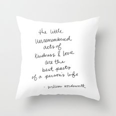 The little unremembered acts of kindness & love are the best parts of a person's life Throw Pillow