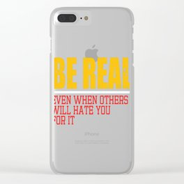"""A Real Tee For A Real You Saying """"Be Real! Even When Others Will Hate You For It"""" T-shirt Design  Clear iPhone Case"""