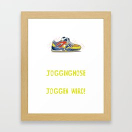 I wonder how long it will take for my sweatpants to realize that they will never jog! Framed Art Print