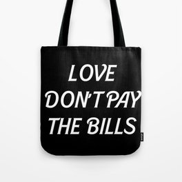 LOVE DONT PAY THE BILLS Tote Bag