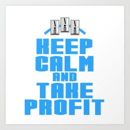 "A Great Gift For Business Minded Persons Saying ""Keep Calm And Take Profit"" T-shirt Design Relax Art Print"