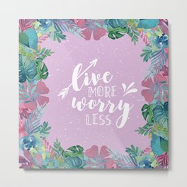 Live More and Worry Less Metal Print