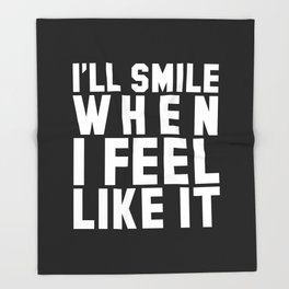 I'LL SMILE WHEN I FEEL LIKE IT (Black & White) Throw Blanket