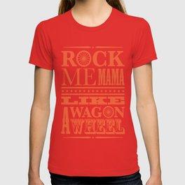 Rock Me Mama Like A Wagon Wheel T-shirt
