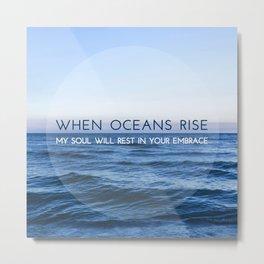 When Oceans Rise Metal Print