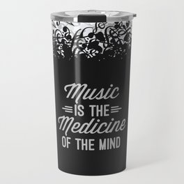 Music Medicine Mind Quote Travel Mug