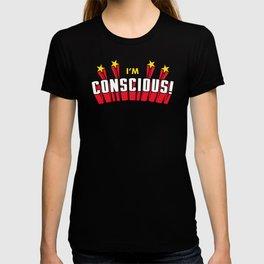 I'm Conscious! T-shirt