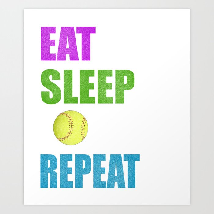 2d8b0ae35de Eat Sleep Softball Repeat Girls Gift Art Print by kayelex | Society6