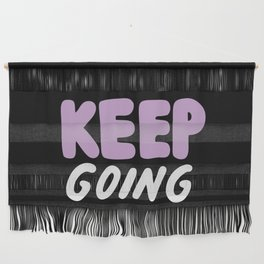 Keep Going Wall Hanging
