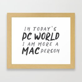 In today's PC World I am more a MAC person Framed Art Print