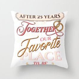 25th Wedding Anniversary After 25 Years Together is Still our Favorite Place to Be Silver Throw Pillow