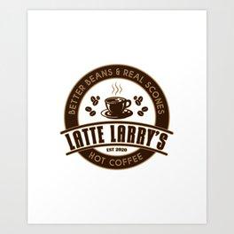 Latte Larry's Art Print