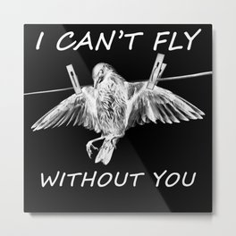 Without You I Can't Fly Metal Print