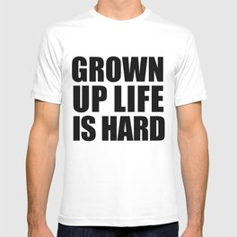 Grown-Up Life Is Hard T-shirt