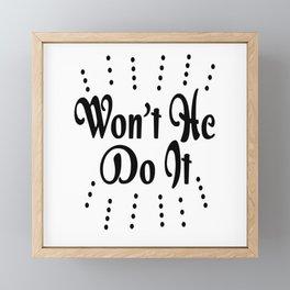 Won't He Do It Framed Mini Art Print