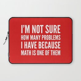 I'M NOT SURE HOW MANY PROBLEMS I HAVE BECAUSE MATH IS ONE OF THEM (Red) Laptop Sleeve