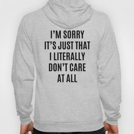 I'M SORRY IT'S JUST THAT I LITERALLY DON'T CARE AT ALL Hoody