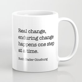 Real change, enduring change happens one step at a time. Coffee Mug