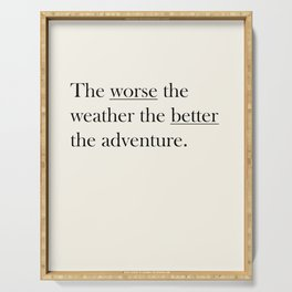 The worse the weather the better the adventure (Quote) Serving Tray