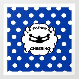 I'd Rather Be Cheering Design in Royal Blue Art Print