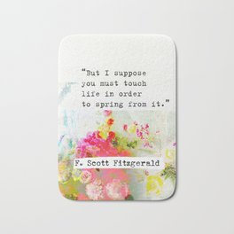 """""""But I suppose you must touch life in order to spring from it."""" F. Scott Fitzgerald quote Bath Mat"""
