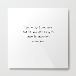 You only live once | Art Saying Quotes Metal Print