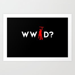 Evil Dead Army of Darkness Bruce Campbell: What Would Ash Do? Art Print