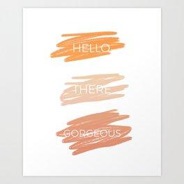 Hello there Gorgeous Art Print