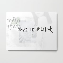 DANCE LIKE YOU FxxK after party Metal Print