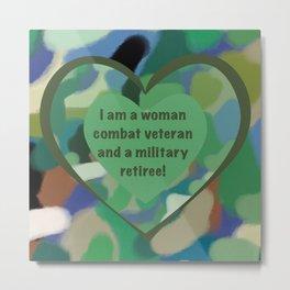 Woman Combat Veteran and Military Retiree Metal Print