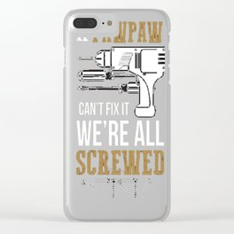 Men's If Pawpaw Can't Fix it We're All Screwed T-Shirt Clear iPhone Case